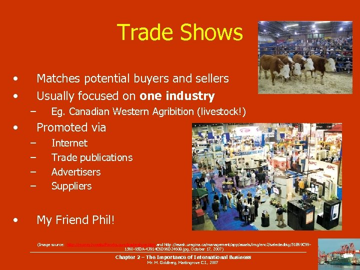 Trade Shows • • Matches potential buyers and sellers Usually focused on one industry