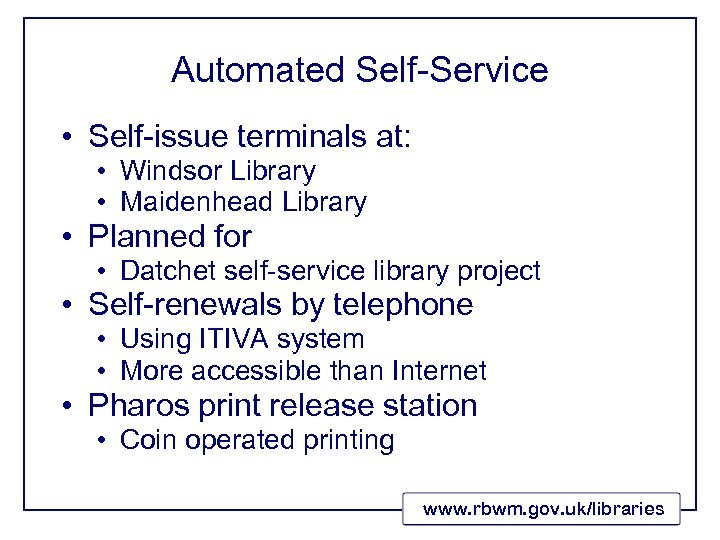 Automated Self-Service • Self-issue terminals at: • Windsor Library • Maidenhead Library • Planned