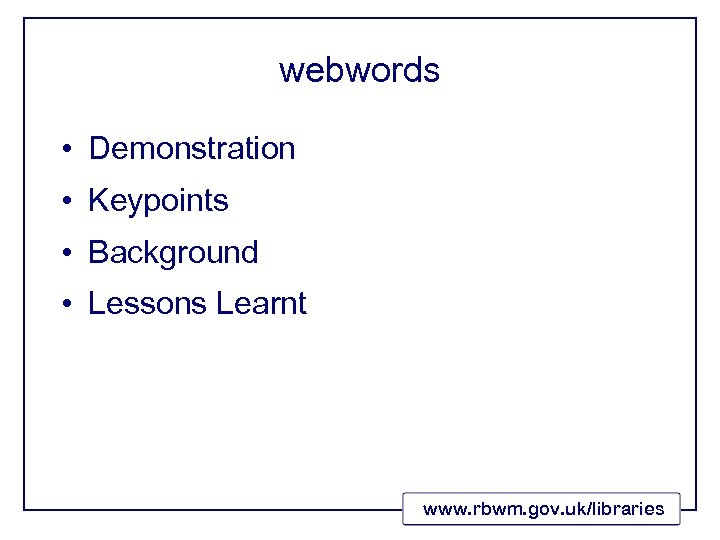 webwords • Demonstration • Keypoints • Background • Lessons Learnt www. rbwm. gov. uk/libraries
