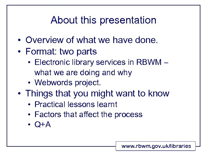 About this presentation • Overview of what we have done. • Format: two parts