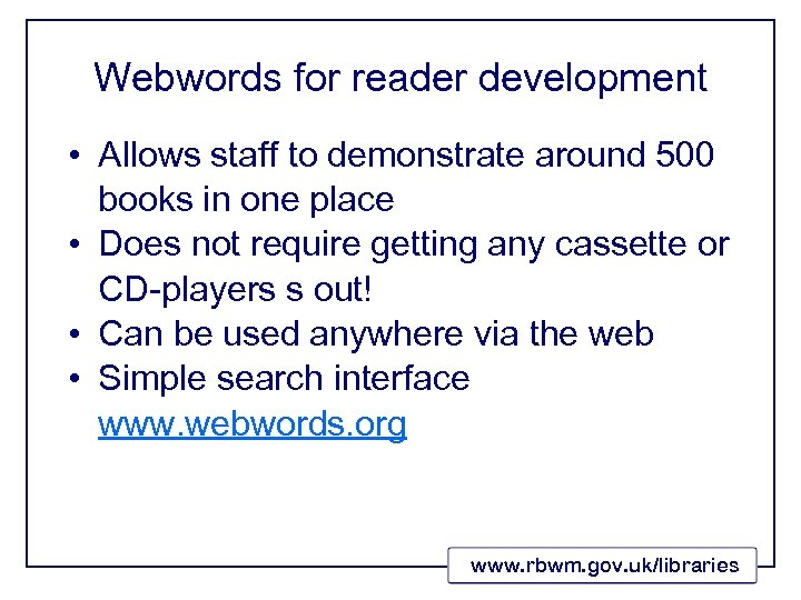 Webwords for reader development • Allows staff to demonstrate around 500 books in one