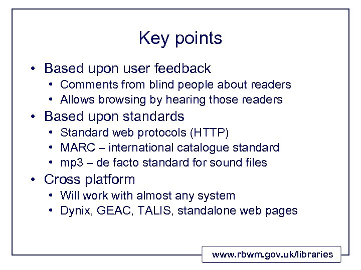 Key points • Based upon user feedback • Comments from blind people about readers