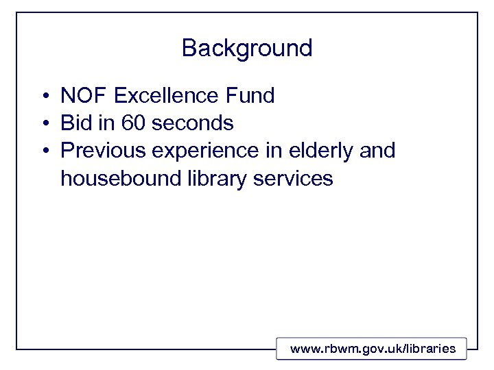 Background • NOF Excellence Fund • Bid in 60 seconds • Previous experience in