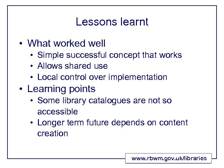Lessons learnt • What worked well • Simple successful concept that works • Allows