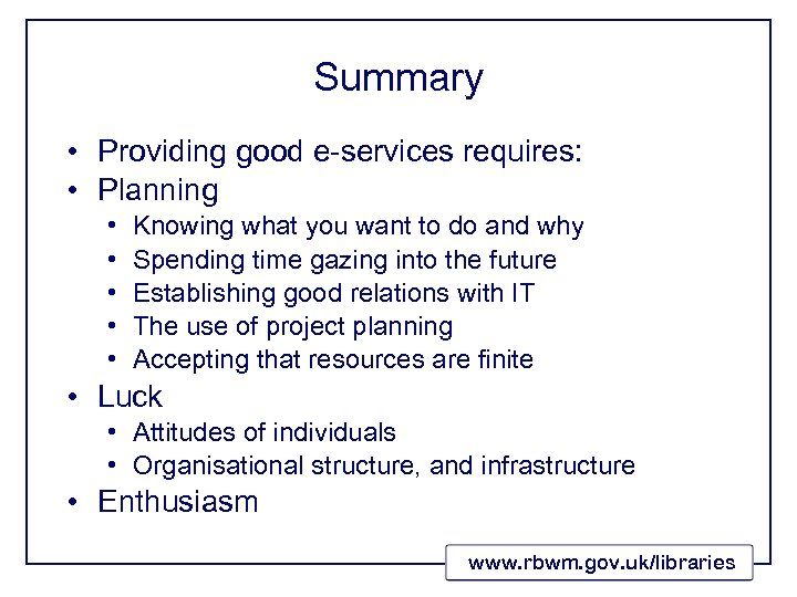Summary • Providing good e-services requires: • Planning • • • Knowing what you