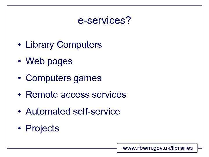 e-services? • Library Computers • Web pages • Computers games • Remote access services