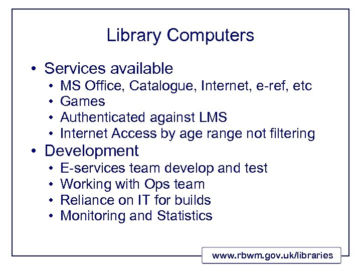 Library Computers • Services available • • MS Office, Catalogue, Internet, e-ref, etc Games