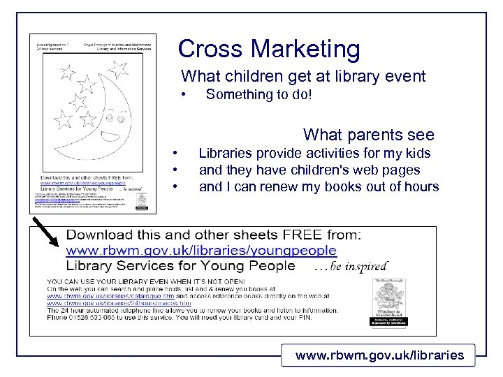 Cross Marketing What children get at library event • Something to do! What parents