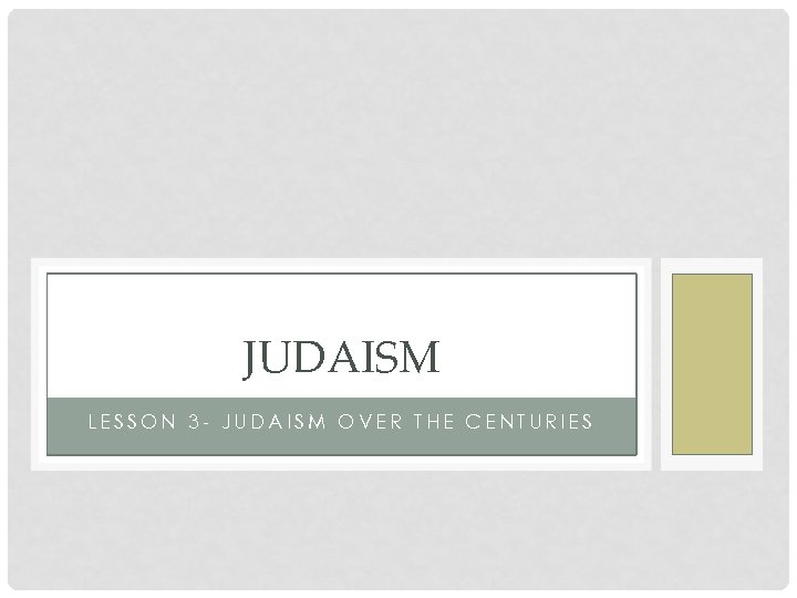 JUDAISM LESSON 3 - JUDAISM OVER THE CENTURIES