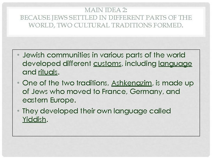 MAIN IDEA 2: BECAUSE JEWS SETTLED IN DIFFERENT PARTS OF THE WORLD, TWO CULTURAL