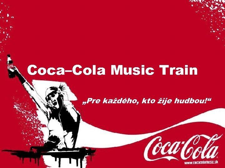 """Coca–Cola Music Train """"Pre každého, kto žije hudbou!"""""""