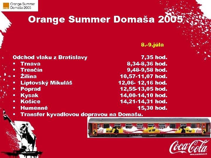 Orange Summer Domaša 2005 8. -9. júla Odchod vlaku z Bratislavy • Trnava •