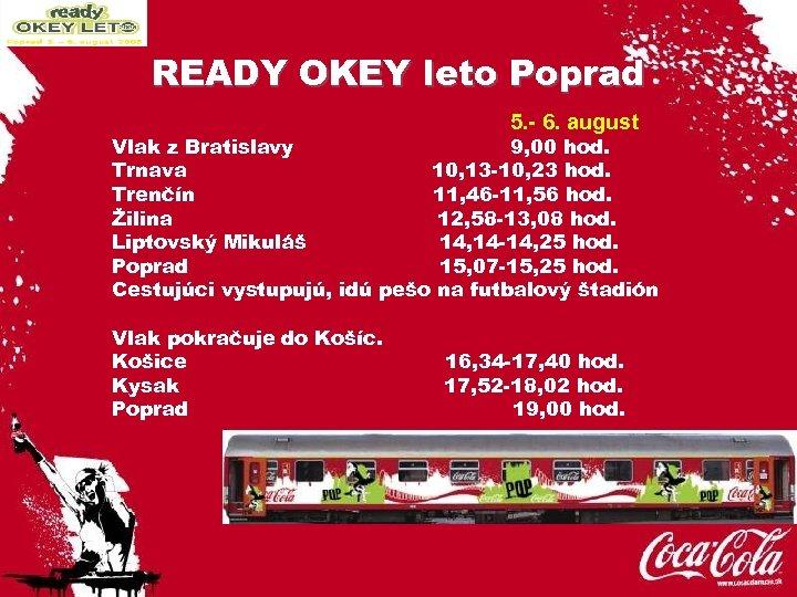 READY OKEY leto Poprad 5. - 6. august Vlak z Bratislavy 9, 00 hod.