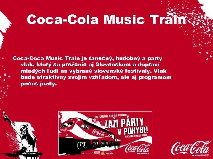 Coca-Cola Music Train Coca-Coca Music Train je tanečný, hudobný a party vlak, ktorý sa