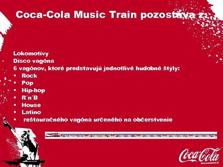 Coca-Cola Music Train pozostáva z: Lokomotívy Disco vagóna 6 vagónov, ktoré predstavujú jednotlivé hudobné