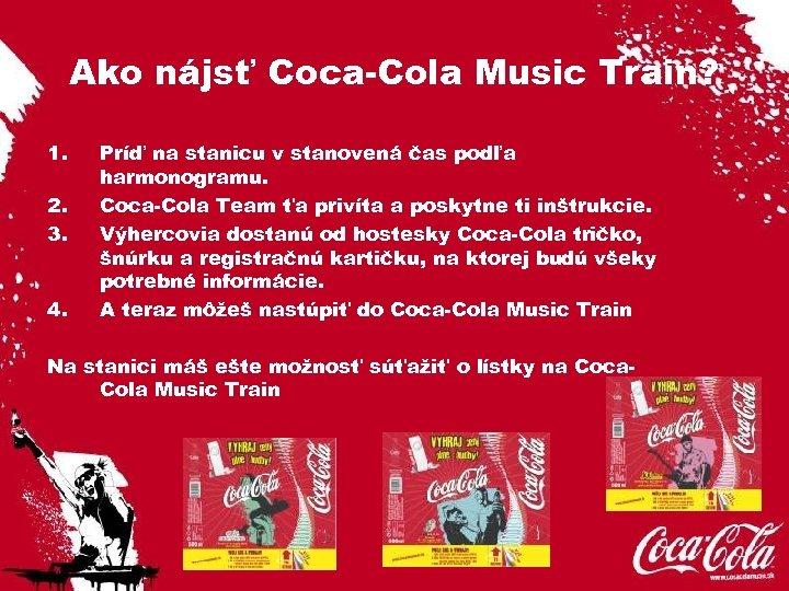 Ako nájsť Coca-Cola Music Train? 1. 2. 3. 4. Príď na stanicu v stanovená