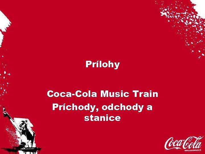 Prílohy Coca-Cola Music Train Príchody, odchody a stanice