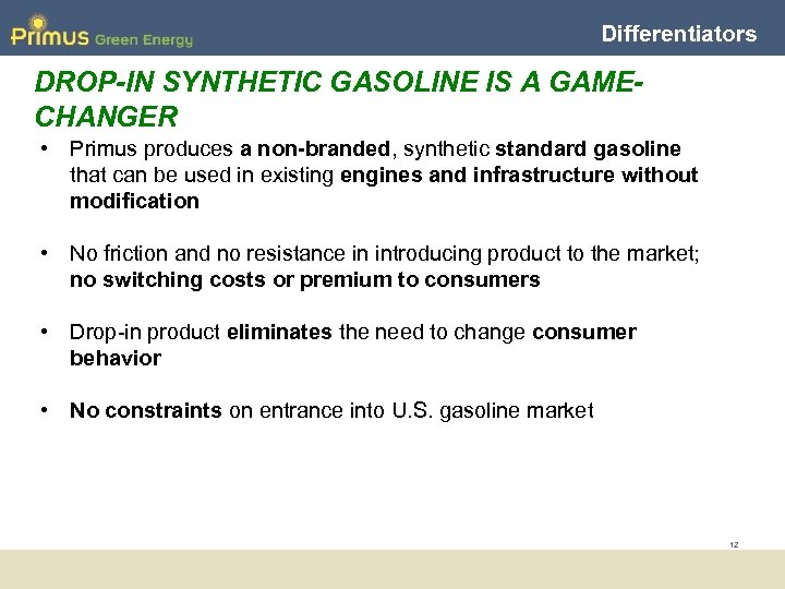 Differentiators DROP-IN SYNTHETIC GASOLINE IS A GAMECHANGER • Primus produces a non-branded, synthetic standard