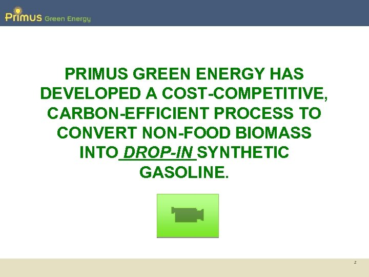 PRIMUS GREEN ENERGY HAS DEVELOPED A COST-COMPETITIVE, CARBON-EFFICIENT PROCESS TO CONVERT NON-FOOD BIOMASS INTO