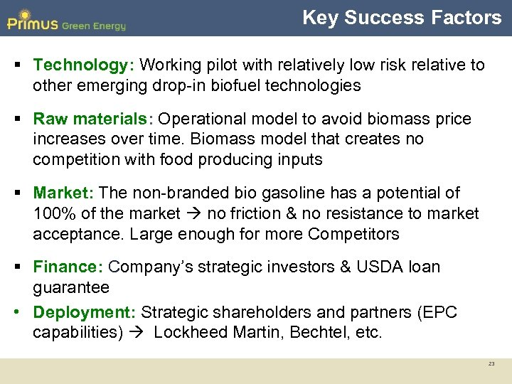Key Success Factors § Technology: Working pilot with relatively low risk relative to other