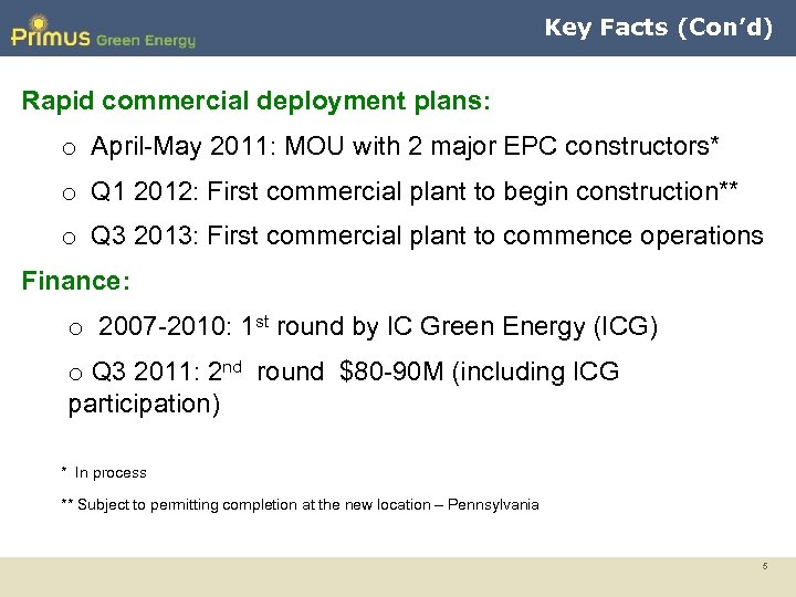 Key Facts (Con'd) Rapid commercial deployment plans: o April-May 2011: MOU with 2 major
