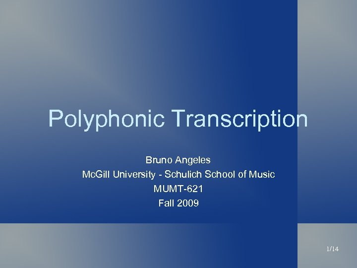Polyphonic Transcription Bruno Angeles Mc. Gill University - Schulich School of Music MUMT-621 Fall