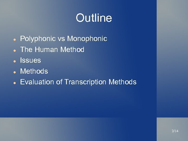 Outline Polyphonic vs Monophonic The Human Method Issues Methods Evaluation of Transcription Methods 2/14