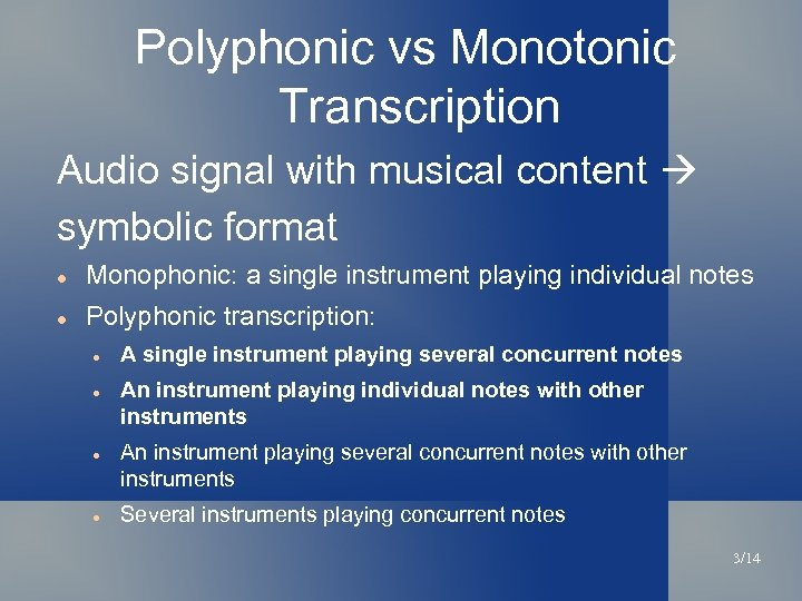 Polyphonic vs Monotonic Transcription Audio signal with musical content symbolic format Monophonic: a single