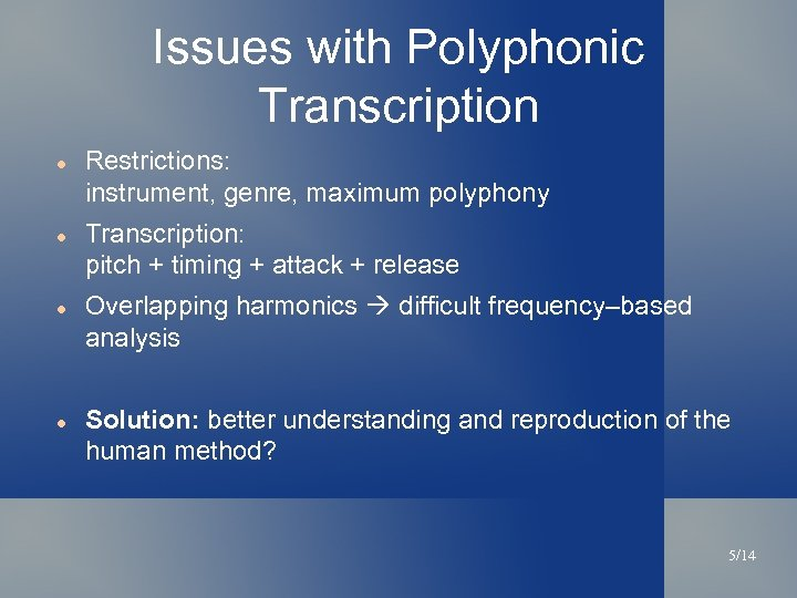 Issues with Polyphonic Transcription Restrictions: instrument, genre, maximum polyphony Transcription: pitch + timing +