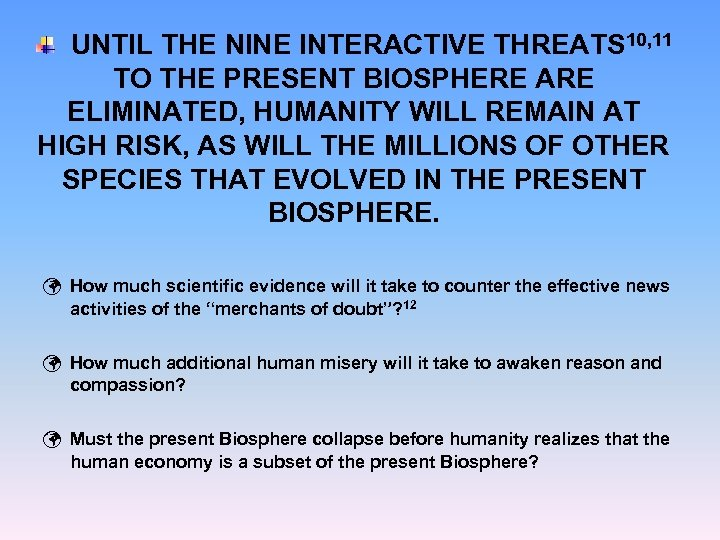 UNTIL THE NINE INTERACTIVE THREATS 10, 11 TO THE PRESENT BIOSPHERE ARE ELIMINATED, HUMANITY
