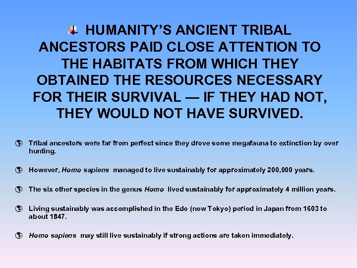 HUMANITY'S ANCIENT TRIBAL ANCESTORS PAID CLOSE ATTENTION TO THE HABITATS FROM WHICH THEY OBTAINED