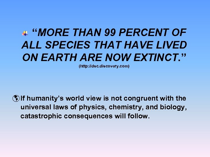 """MORE THAN 99 PERCENT OF ALL SPECIES THAT HAVE LIVED ON EARTH ARE NOW"