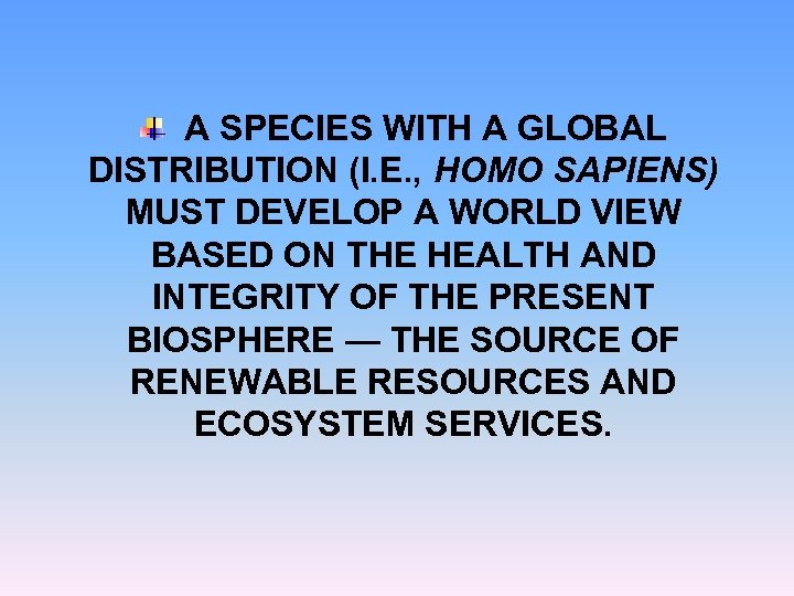 A SPECIES WITH A GLOBAL DISTRIBUTION (I. E. , HOMO SAPIENS) MUST DEVELOP A