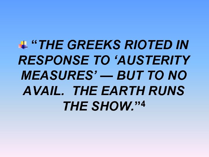 """THE GREEKS RIOTED IN RESPONSE TO 'AUSTERITY MEASURES' — BUT TO NO AVAIL. THE"