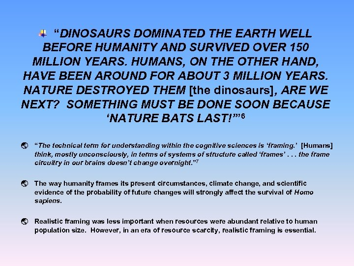 """DINOSAURS DOMINATED THE EARTH WELL BEFORE HUMANITY AND SURVIVED OVER 150 MILLION YEARS. HUMANS,"
