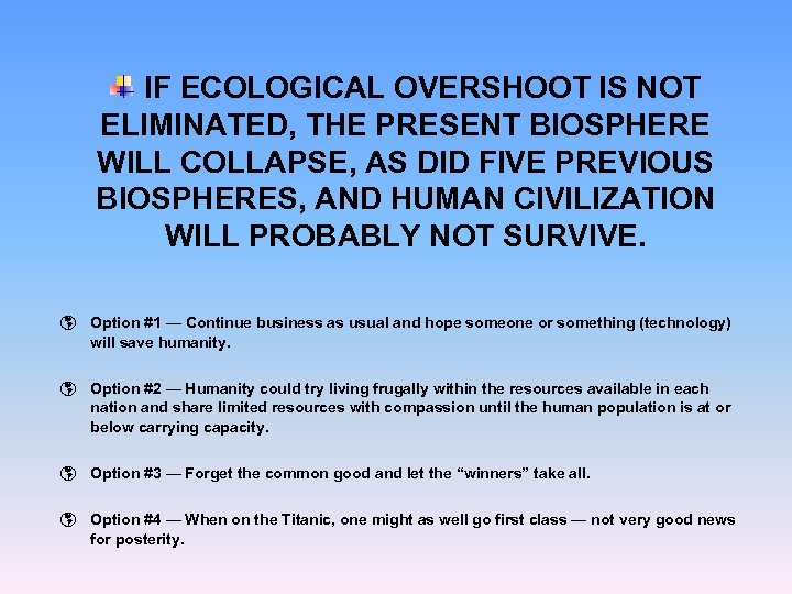 IF ECOLOGICAL OVERSHOOT IS NOT ELIMINATED, THE PRESENT BIOSPHERE WILL COLLAPSE, AS DID FIVE