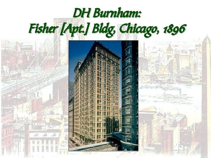 DH Burnham: Fisher [Apt. ] Bldg, Chicago, 1896