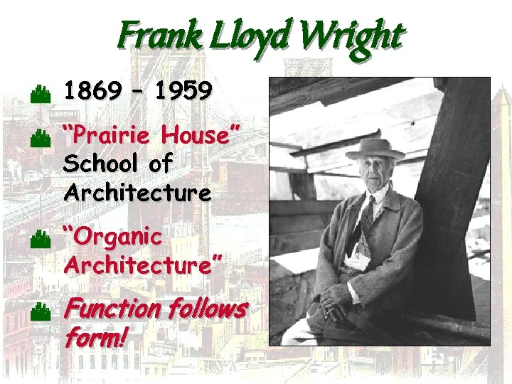 "Frank Lloyd Wright C C 1869 – 1959 ""Prairie House"" School of Architecture ""Organic"