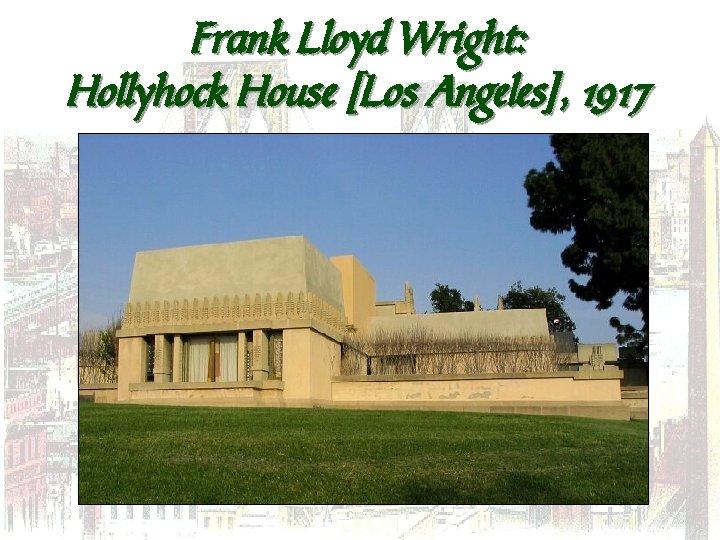 Frank Lloyd Wright: Hollyhock House [Los Angeles], 1917