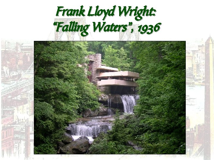 "Frank Lloyd Wright: ""Falling Waters"", 1936"