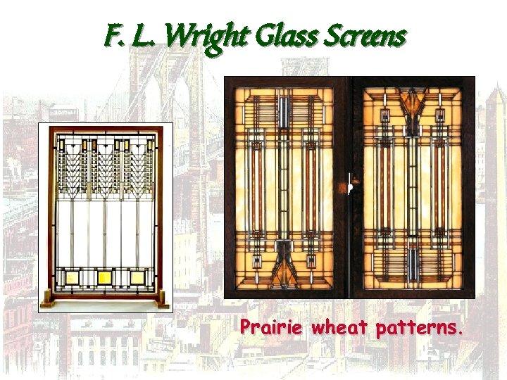 F. L. Wright Glass Screens Prairie wheat patterns.