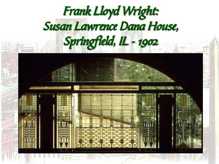 Frank Lloyd Wright: Susan Lawrence Dana House, Springfield, IL - 1902