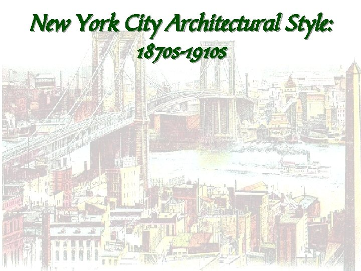 New York City Architectural Style: 1870 s-1910 s