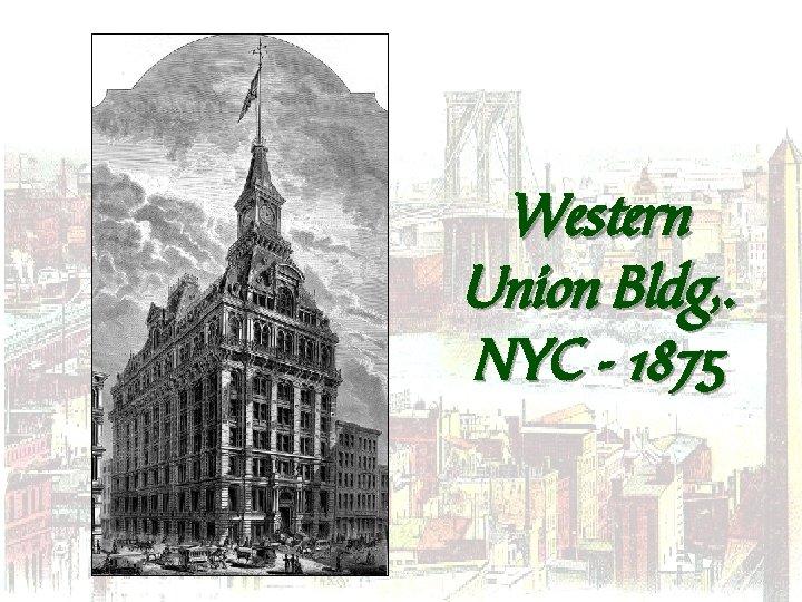 Western Union Bldg, . NYC - 1875