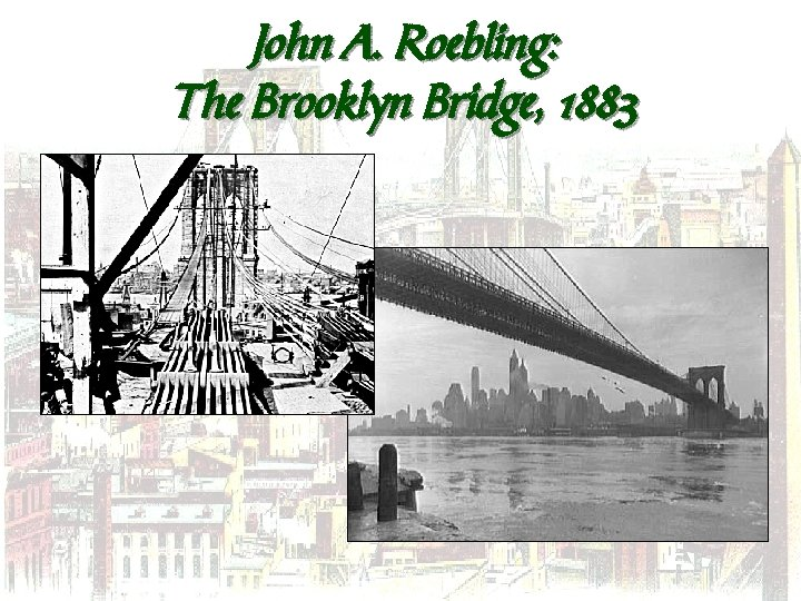 John A. Roebling: The Brooklyn Bridge, 1883