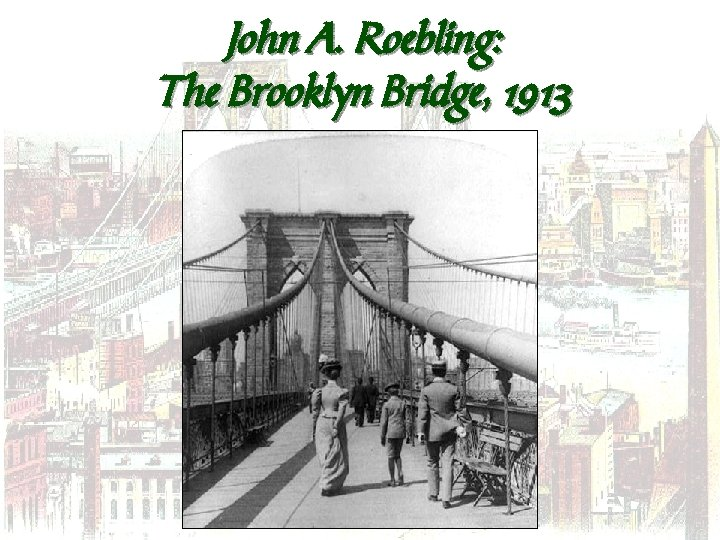 John A. Roebling: The Brooklyn Bridge, 1913