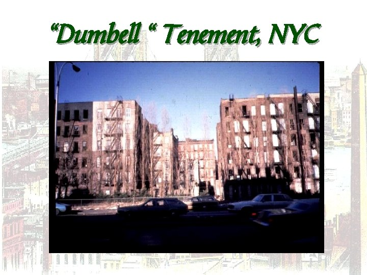 """Dumbell "" Tenement, NYC"
