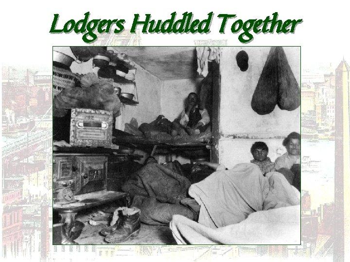 Lodgers Huddled Together
