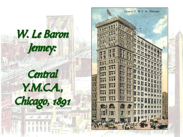 W. Le Baron Jenney: Central Y. M. C. A. , Chicago, 1891