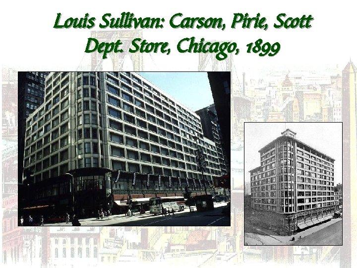 Louis Sullivan: Carson, Pirie, Scott Dept. Store, Chicago, 1899
